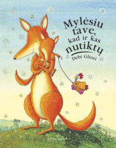 """Debi Gliori """"Mylėsiu tave, kad ir kas nutiktų"""" ir """"Kaip išmokyti drakonus Žemę tausoti"""""""